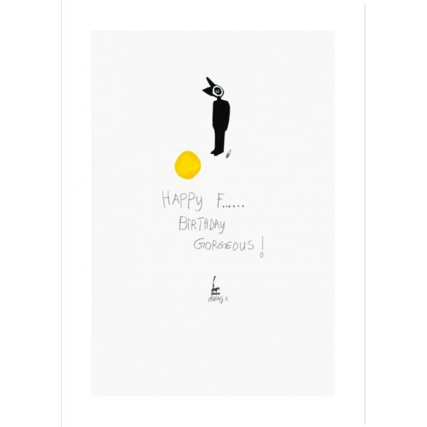 Happy f...... birthday gorgeous